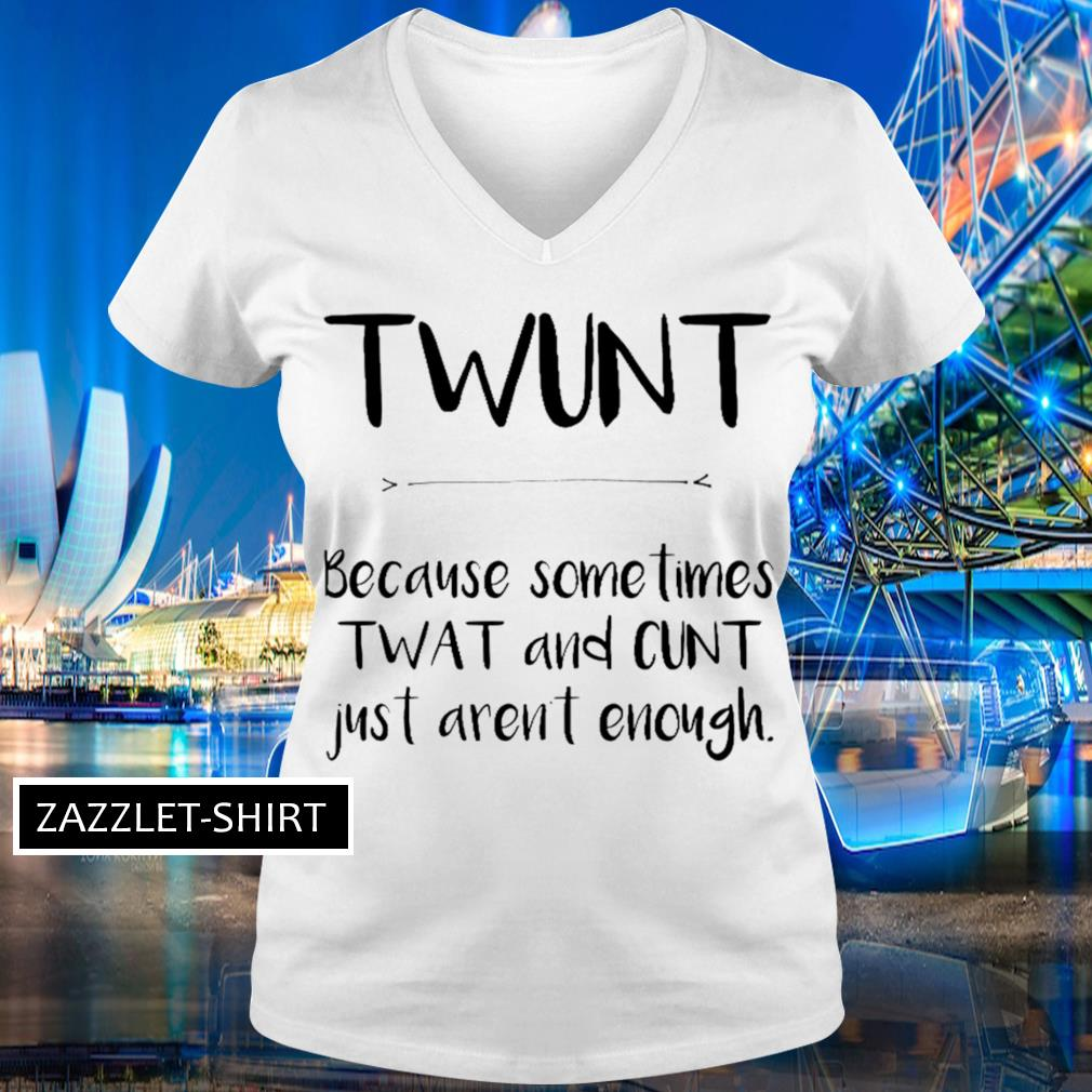 Twunt because sometimes wat and cunt just aren't enough s V-neck t-shirt