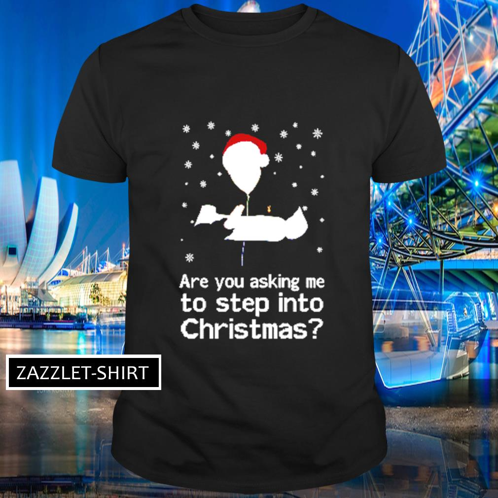 Are you asking me to step into Christmas shirt