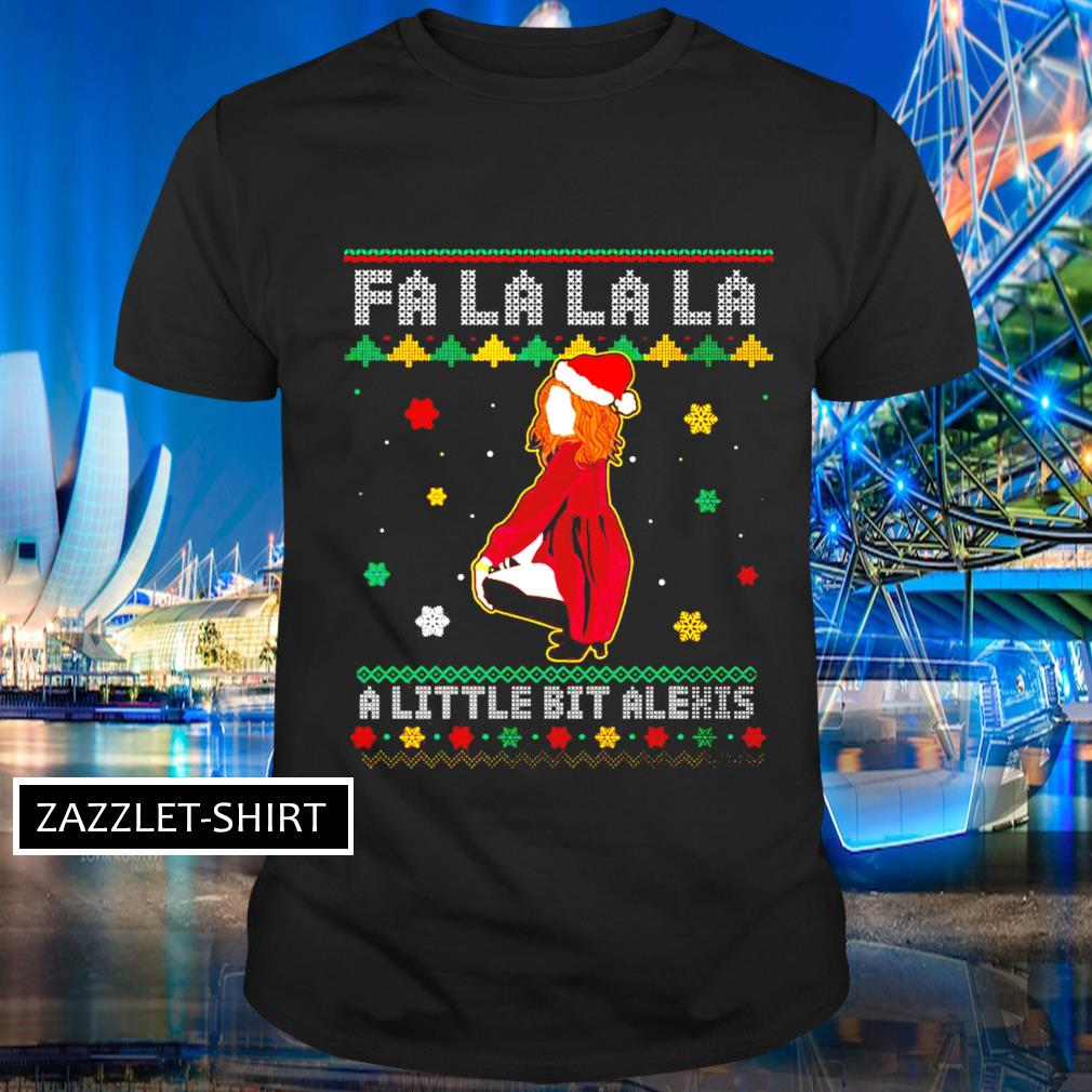 Fa La La La a little bit Alexis ugly shirt