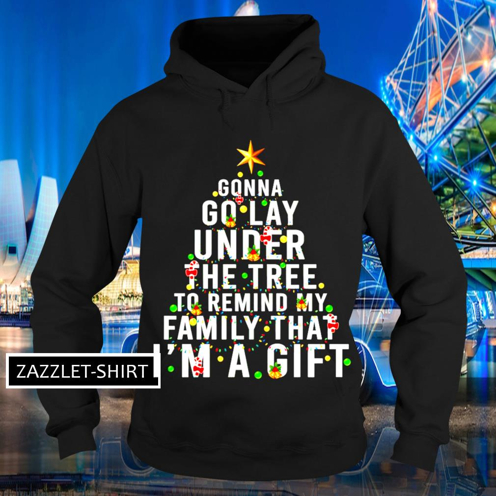 Gonna go lay under the tree to remind my family that I'ma gift Christmas s Hoodie