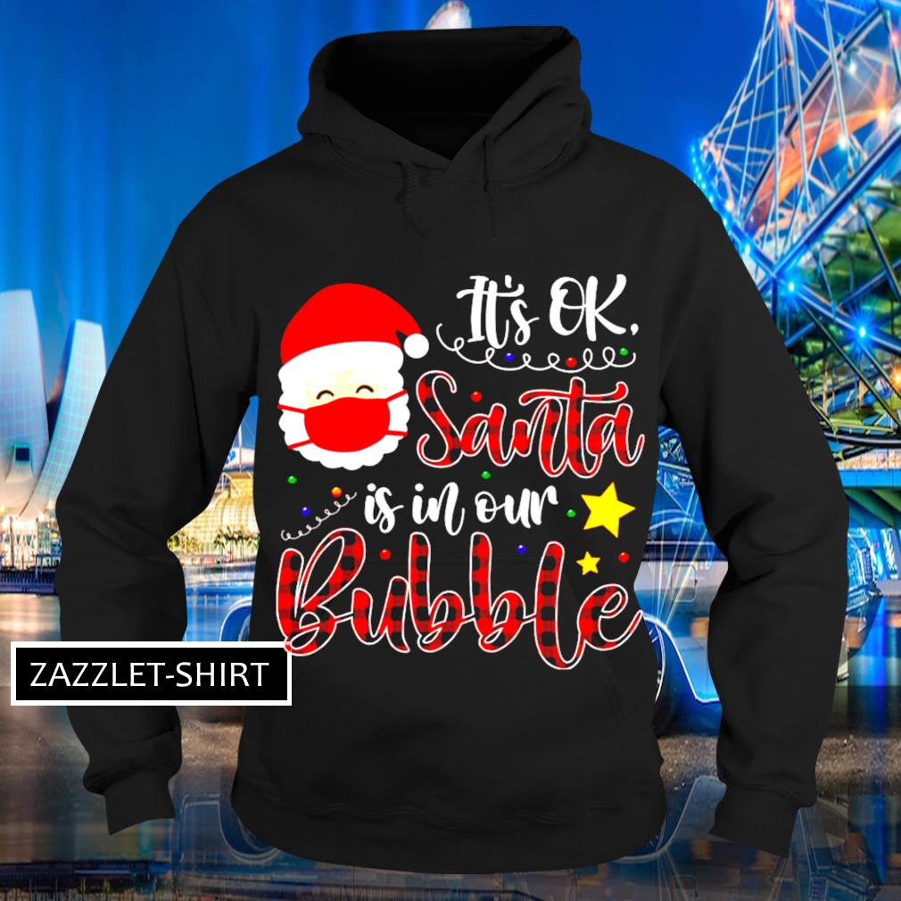 It's Ok Santa is in our bubble quarantine pandemic Christmas 2020 s Hoodie