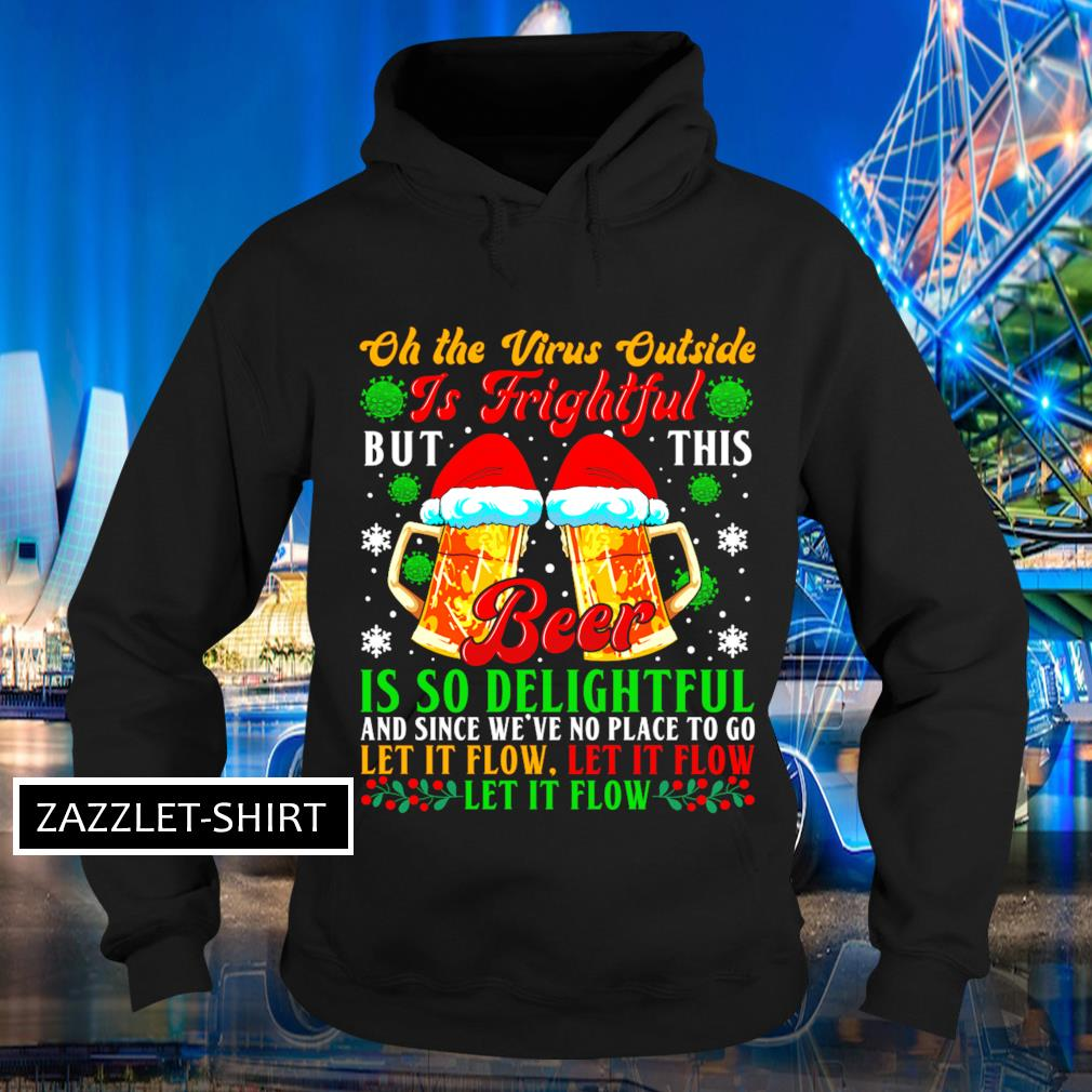 Oh the Virus outside is frightful but this beer is so delightful and since we_ve no place to go let it flow let it flow let it flow s Hoodie