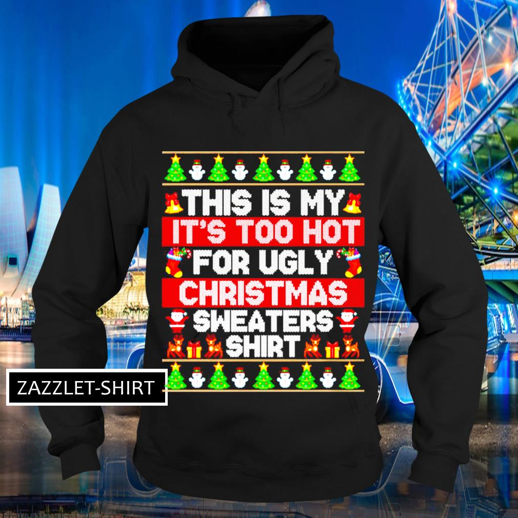 This is my it's too hot for ugly Chirstmas sweaters shirt ugly s Hoodie