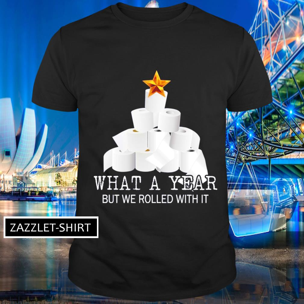 Toilet paper Christmas tree what a year but we rolled with it Christmas shirt